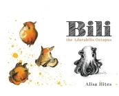 Bili: The Adorabilis Octopus Cover Image