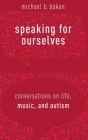 Speaking for Ourselves: Conversations on Life, Music, and Autism Cover Image