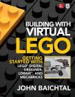 Building with Virtual Lego: Getting Started with Lego Digital Designer, Ldraw, and Mecabricks Cover Image