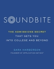Soundbite: The Admissions Secret that Gets You Into College and Beyond Cover Image