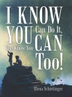 I Know You Can Do It, You Know You Can, Too! Cover Image