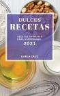Dulces Recetas 2021 (Cake Recipes 2021 Spanish Edition): Recetas Sabrosas Para Sorprender Cover Image