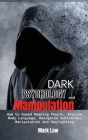 Dark Psychology and Manipulation: How to Speed Reading People, Analyze Body Language, Recognize Subliminal Manipulation and Gaslighting Cover Image