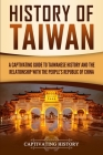 History of Taiwan: A Captivating Guide to Taiwanese History and the Relationship with the People's Republic of China Cover Image