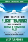 What to Expect from Flight Training! When You Want to Become a Commercial Pilot: The Overall Process of Flight Training and Obtaining Pilot Certificat Cover Image