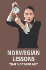Norwegian Lessons: Time Vocabulary: Norwegian Frequency Dictionary Cover Image