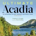 Ultimate Acadia: 50 Reasons to Visit Maine's National Park Cover Image