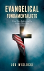 Evangelical Fundamentalists: What They Believe and the Impact They Have Cover Image
