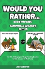 Would You Rather Book for Kids: Camping & Wildlife Edition - Fun, Silly, Challenging and Thought-Provoking Questions for Kids, Teens and the Whole Fam Cover Image