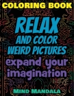 RELAX Coloring Book - Relax and Color COOL Pictures - Expand your Imagination - Mindfulness: 200 Pages - 100 INCREDIBLE Images - A Relaxing Coloring T Cover Image