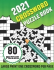 2021 Crossword Puzzle Book: 80 Large Print Crossword With Solution For Adults TO enjoy Their Leisure Time In Holiday With Friends And Relatives - Cover Image