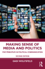 Making Sense of Media and Politics: Five Principles in Political Communication Cover Image