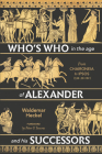 Who's Who in the Age of Alexander and His Successors: From Chaironeia to Ipsos (338-301 Bc) Cover Image