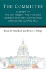 The Committee: A Study of Policy, Power, Politics and Obama's Historic Legislative Agenda on Capitol Hill (Legislative Politics and Policy Making) Cover Image