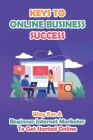 Keys To Online Business Success: Way For A Beginner Internet Marketer To Get Started Online: How To Grow Your Facebook Fans Cover Image
