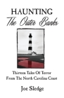 Haunting The Outer Banks: Thirteen Tales Of Terror From The North Carolina Coast Cover Image
