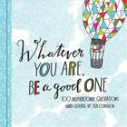 Whatever You Are, Be a Good One: 100 Inspirational Quotations Cover Image