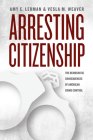 Arresting Citizenship: The Democratic Consequences of American Crime Control (Chicago Studies in American Politics) Cover Image
