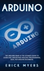 Arduino: The Arduino Book is the Ultimate Guide to Learn And Understand Arduino Programming, Ideal For Arduino Beginners. Cover Image