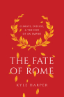 The Fate of Rome: Climate, Disease, and the End of an Empire (Princeton History of the Ancient World #2) Cover Image