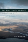 The Place with No Edge: An Intimate History of People, Technology, and the Mississippi River Delta (Natural World of the Gulf South) Cover Image