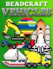 Beadcraft Vehicles: Awesome patterns for Perler, Qixels, Hama, Artkal, Simbrix, Fuse, Melty, Nabbi, Pyslla, cross-stitch and more! Cover Image