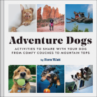 Adventure Dogs: Activities to Share with Your Dog—from Comfy Couches to Mountain Tops Cover Image