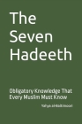 The Seven Hadeeth: Obligatory Knowledge That Every Muslim Must Know Cover Image