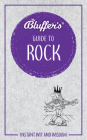 Bluffer's Guide to Rock: Instant Wit and Wisdom (Bluffer's Guides) Cover Image