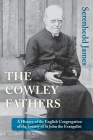 The Cowley Fathers: A History of the English Congregation of the Society of St John the Evangelist Cover Image