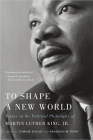 To Shape a New World: Essays on the Political Philosophy of Martin Luther King, Jr. Cover Image