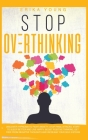 Stop Overthinking: Discover Hypnosis to Fight Anxiety, Stop Panic Attacks, Start to Sleep Better and Live Happy. Boost Positive Thinking, Cover Image