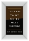Letters to My White Male Friends Cover Image