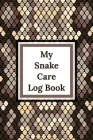 My Snake Care Log Book: Healthy Reptile Habitat - Pet Snake Needs - Daily Easy To Use Cover Image