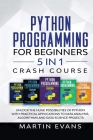 Python Programming for Beginners - 5 in 1 Crash Course: Unlock the Huge Possibilities of Python With Practical Applications to Data Analysis, Algorith Cover Image