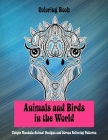 Animals and Birds in the World - Coloring Book - Unique Mandala Animal Designs and Stress Relieving Patterns Cover Image