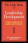 The Little Book of Leadership Development: 50 Ways to Bring Out the Leader in Every Employee Cover Image