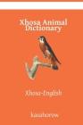 Xhosa Animal Dictionary: Xhosa-English Cover Image