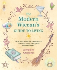 The Modern Wiccan's Guide to Living: With witchy rituals and spells for love, luck, wellness, and prosperity Cover Image