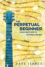 The Perpetual Beginner: a musician's path to lifelong learning Cover Image