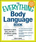 The Everything Body Language Book: Succeed in work, love, and life - all without saying a word! (Everything®) Cover Image