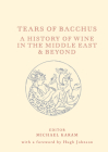 Tears of Bacchus: A History of Wine in the Middle East and Beyond Cover Image