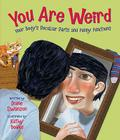 You Are Weird: Your Body's Peculiar Parts and Funny Functions Cover Image