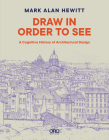 Draw in Order to See: A Cognitive History of Architectural Design Cover Image