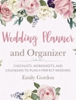 Wedding Planner and Organizer: Checklists, Worksheets, and Calendars to Plan a Perfect Wedding (Hardcover) Cover Image