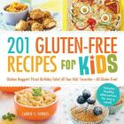 201 Gluten-Free Recipes for Kids: Chicken Nuggets! Pizza! Birthday Cake! All Your Kids' Favorites - All Gluten-Free! Cover Image