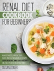 Renal Diet Cookbook for Beginners: Manage Diabetes, Improve Your Health and Feel Noticabely Better With 200+ Healthy and Easy Recipes and a Diet Plan Cover Image