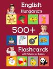 English Hungarian 500 Flashcards with Pictures for Babies: Learning homeschool frequency words flash cards for child toddlers preschool kindergarten a Cover Image