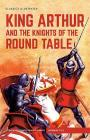 King Arthur and the Knights of the Round Table (Classics Illustrated) Cover Image