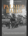 The Palmer Raids: The History of the Arrests and Deportations of Anarchists and Communists in America during the First Red Scare Cover Image